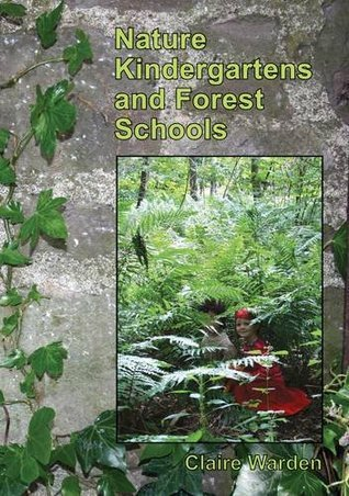 Nature Kindergartens and Forest Schools: an Exploration of Naturalistic Learning within Nature Kindergartens and Forest Schools Lynn McNair