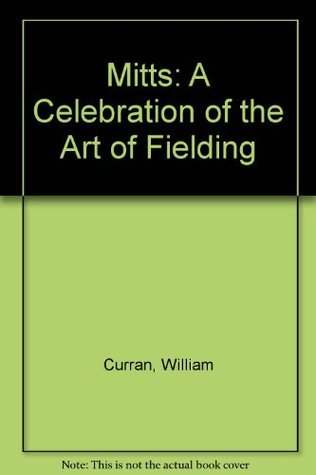 Mitts: A celebration of the art of fielding  by  William Curran