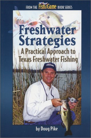 Freshwater Strategies A Practical Approach to Texas Freshwater Fishing Doug Pike