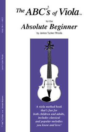 The ABCs of Viola for the Absolute Beginner, Book 1  by  Janice Tucker Rhoda