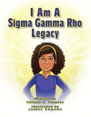 I Am a Sigma Gamma Rho Legacy Tiffany A. Flowers