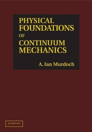 Physical Foundations of Continuum Mechanics A. Ian Murdoch