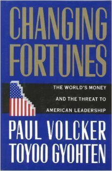 Changing Fortunes:: The Worlds Money and the Threat to American Leadership  by  Paul A. Volcker