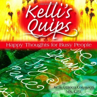 Kellis Quips - Happy Thoughts for Busy People Kelli OBrien Corasanti