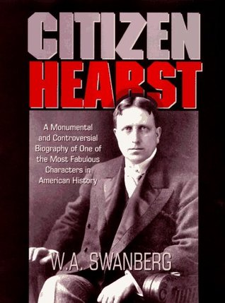 Citizen Hearst, Part 2 of 2  by  W.A. Swanberg