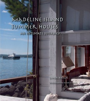 Madeline Island Summer Houses: An Intimate Journey Linda Mack
