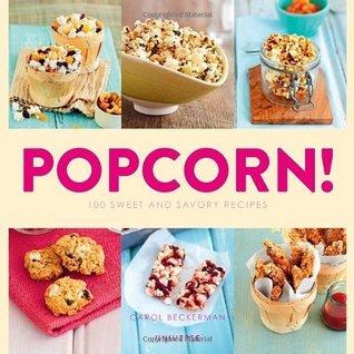 Popcorn!: 100 Sweet and Savory Recipes  by  Carol Beckerman