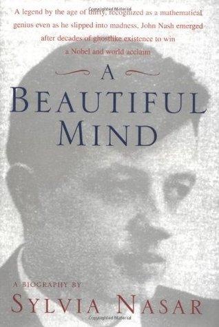 A Beautiful Mind : A Biography of John Forbes Nash, Jr. Sylvia Nasar
