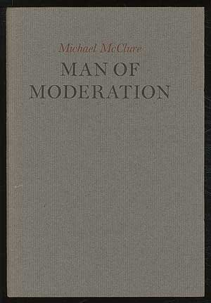 Man of moderation : two poems Michael McClure
