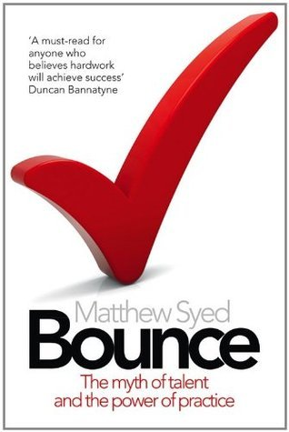Bounce: Beckham, Serena, Mozart and the Science of Success  by  Matthew Syed