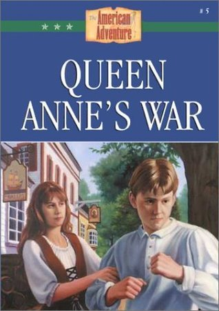 Queen Annes War (The American Adventure, #5)  by  JoAnn A. Grote