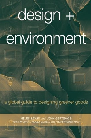 Design + Environment: A Global Guide to Designing Greener Goods  by  Helen Lewis