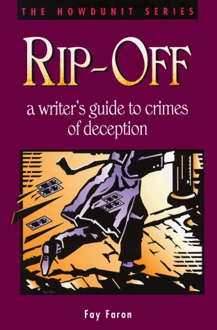 Rip-Off: A Writers Guide to Crimes of Deception Fay Faron
