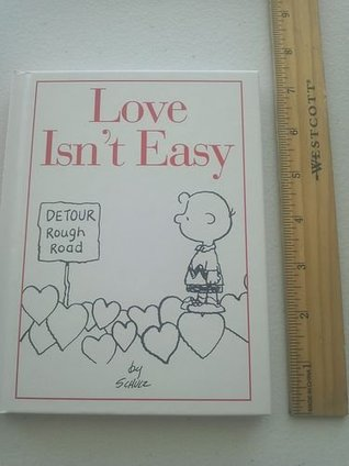 Love Isnt Easy  by  Charles M. Schulz