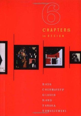 Six Chapters in Design: Saul Bass, Ivan Chermayeff, Milton Glaser, Paul Rand, Ikko Tanaka, Henryk Tomaszewski Philip B. Meggs