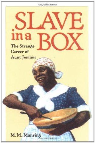 Slave in a Box: The Strange Career of Aunt Jemima M.M. Manring