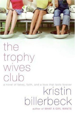 The Trophy Wives Club (The Trophy Wives Club, Book 1) Kristin Billerbeck