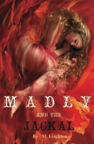 Madly and the Jackal (Madly, #3) M. Leighton