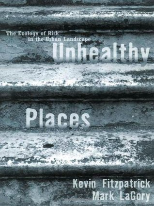Unhealthy Places: The Ecology of Risk in the Urban Landscape Kev Fitzpatrick