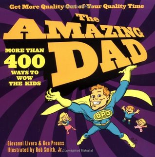 The Amazing Dad: More than 400 Ways to Wow the Kids  by  Giovanni Livera