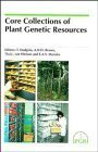 Core Collections of Plant Genetic Resources  by  T. Hodgkin