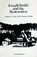 Joseph Smith And The Restoration:  A History Of The Lds Church To 1846 Ivan J. Barrett