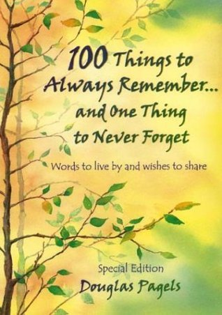 100 Things to Always Remember and One Thing to Never Forget  by  Alin Austin