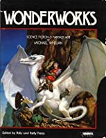 Wonderworks: Science Fiction and Fantasy Art Michael Whelan
