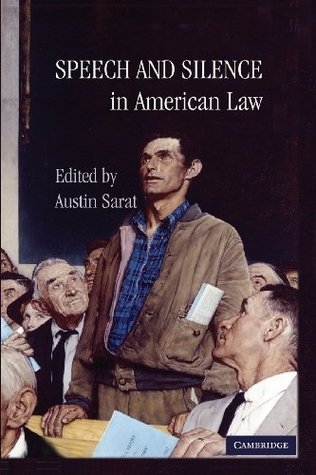 Speech and Silence in American Law  by  Austin Sarat