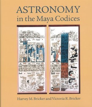 Astronomy in the Maya Codices  by  Harvey M. Bricker