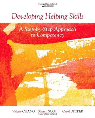 Developing Helping Skills: A Step-By-Step Approach to Competency Valerie Nash Chang
