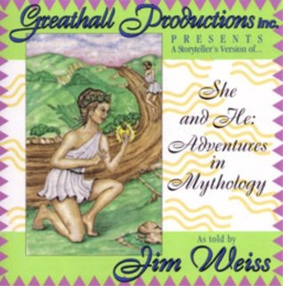She and He: Adventures in Mythology  by  Jim Weiss