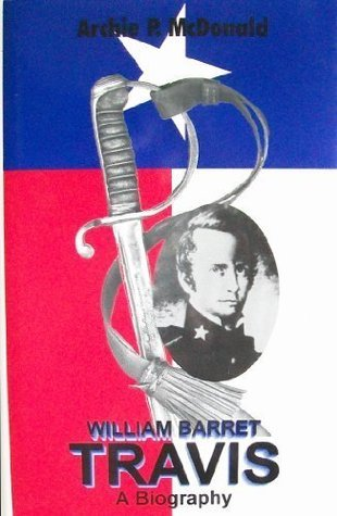 William Barret Travis: A Biography  by  Archie P. McDonald