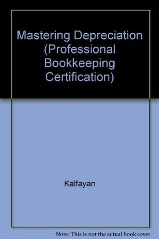 Mastering Depreciation (Professional Bookkeeping Certification) Kalfayan