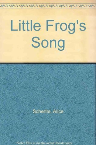 Little Frogs Song  by  Alice Schertle