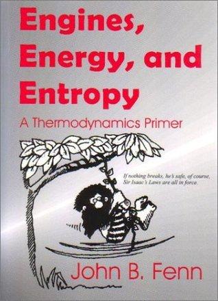 Engines, Energy, And Entropy: A Thermodynamics Primer  by  John B. Fenn