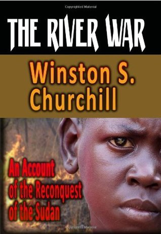 The River War : An Account Of The Reconquest Of The Sudan Winston S. Churchill