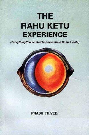 The Rahu Ketu Experience: (Everything You wanted to Know about Rahu & Ketu)  by  Prash Trivedi