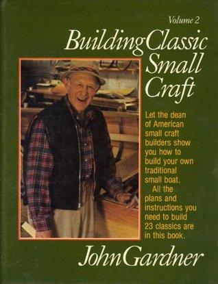 Building Classic Small Craft Volume 2  by  John    Gardner