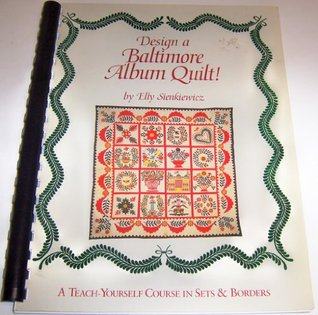 Design a Baltimore Album Quilt!: A Teach-Yourself Course in Sets and Borders Elly Sienkiewicz