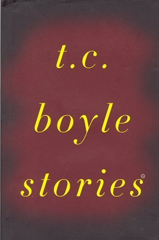 T. C. Boyle Stories  by  T.C. Boyle