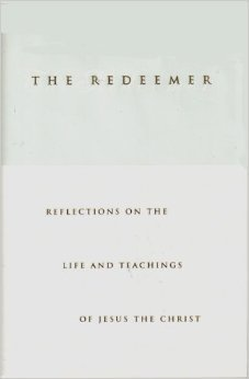 The Redeemer: Reflections on the Life and Teachings of Jesus the Christ  by  Robert L. Millet