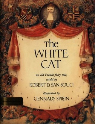 The White Cat: An Old French Fairy Tale  by  Robert D. San Souci