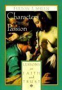 Characters of the Passion: Lessons on Faith and Trust  by  Fulton J. Sheen
