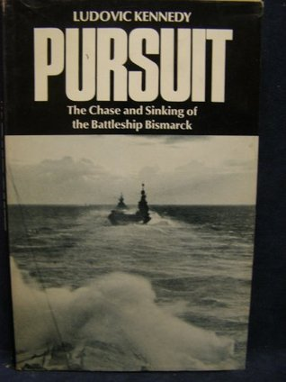 Pursuit The Chase and Sinking of the Battleship Bismarck Ludovic Kennedy