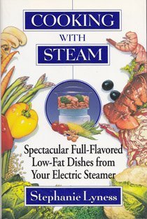 Cooking with Steam: Spectacular Full-Flavored Low-Fat Dishes from Your Electric Steamer Stephanie Lyness