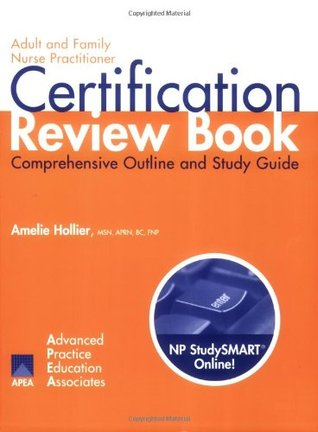 Adult And Family Nurse Practitioner Certification Review Book: Comprehensive Outline And Study Guide Amelie Hollier