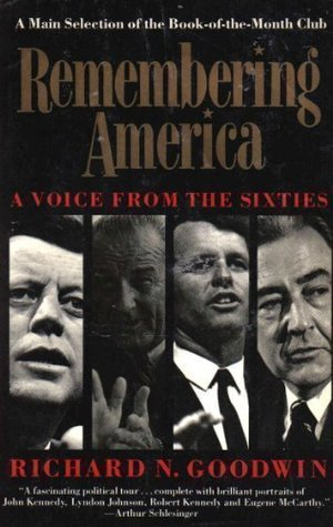 Remembering America: A Voice from the Sixties  by  Richard N. Goodwin