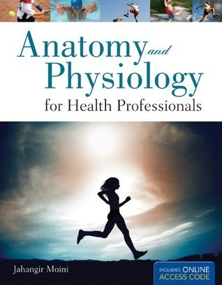 Anatomy And Physiology For Health Professionals Jahangir Moini