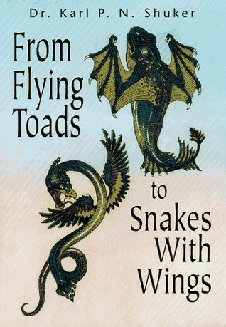 From Flying Toads to Snakes with Wings: From the Pages of Fate Magazine Karl Shuker